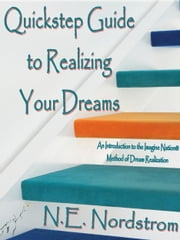 Quickstep Guide to Realizing Your Dreams ebook by N. E. Nordstrom
