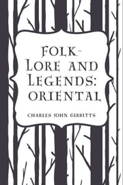 Folk-Lore and Legends: Oriental ebook by Charles John Tibbitts