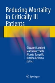 Reducing Mortality in Critically Ill Patients ebook by Giovanni Landoni,Marta Mucchetti,Alberto Zangrillo,Rinaldo Bellomo