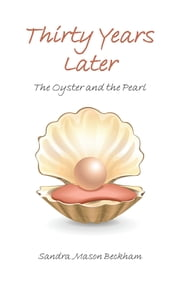 Thirty Years Later - The Oyster and the Pearl ebook by Sandra Mason Beckham
