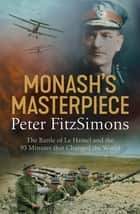 Monash's Masterpiece - The battle of Le Hamel and the 93 minutes that changed the world 電子書 by Peter FitzSimons