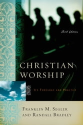 Christian Worship - Its Theology and Practice, Third Edition ebook by Franklin M. Segler,Randall Bradley