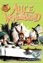 Alice's adventures in wonderland - Complete, Over 100 illustrations and Free Audiobook Download ebook by Lewis Carroll