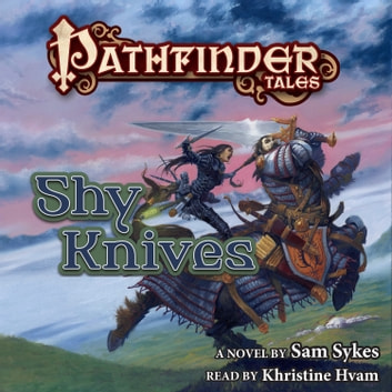 Pathfinder Tales: Shy Knives audiobook by Sam Sykes
