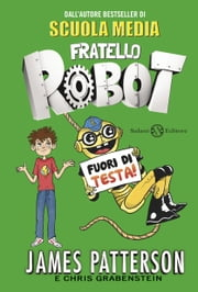 Fratello Robot. Fuori di testa! ebook by James Patterson