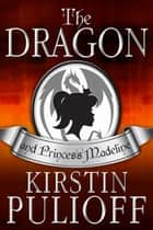 The Dragon and Princess Madeline ebook by Kirstin Pulioff