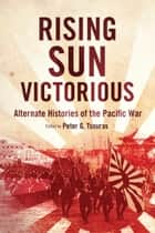 Rising Sun Victorious ebook by Peter G. Tsouras