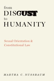 From Disgust to Humanity - Sexual Orientation and Constitutional Law ebook by Martha C. Nussbaum