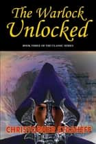The Warlock Unlocked ebook by Christopher Stasheff