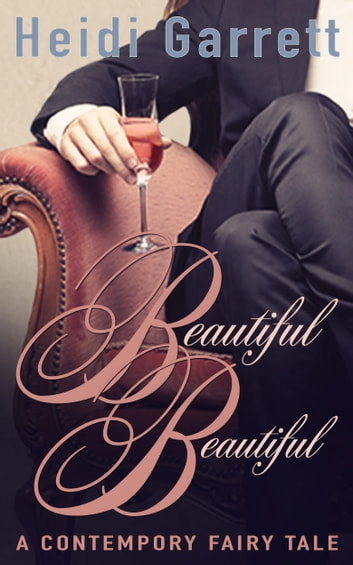 Beautiful Beautiful - A Contemporary Fairy Tale ebook by Heidi Garrett