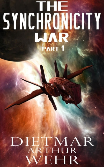The Synchronicity War Part 1 - The Synchronicity War, #1 ebook by Dietmar Arthur Wehr