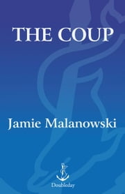 The Coup - A Novel ebook by Jamie Malanowski
