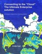 Connecting to the Cloud: the Ultimate Enterprise solution ebook by Linda Carr