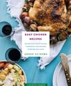 Easy Chicken Recipes - 103 Inventive Soups, Salads, Casseroles, and Dinners Everyone Will Love ebook by Addie Gundry