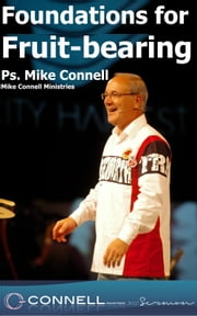 Foundations for Fruitbearing (sermon) ebook by Mike Connell