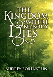 The Kingdom Where Nobody Dies ebook by Audrey Borenstein