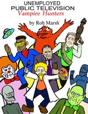 Unemployed Public Television Vampire Hunters ebook by Rob Marsh