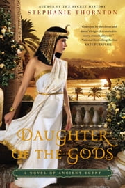 Daughter of the Gods - A Novel of Ancient Egypt ebook by Stephanie Thornton