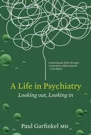 A Life in Psychiatry - Looking Out, Looking In ebook by Paul Garfinkel
