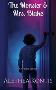 The Monster & Mrs. Blake - A Short Story ebook by Alethea Kontis
