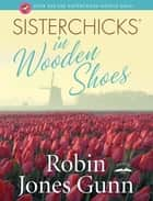 Sisterchicks in Wooden Shoes! ebook by Robin Jones Gunn