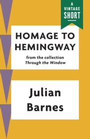 Homage to Hemingway ebook by Julian Barnes