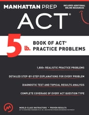 5 lb. Book of ACT Practice Problems ebook by Manhattan Prep