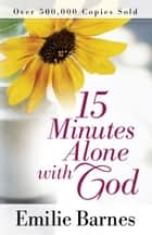 15 Minutes Alone with God ebook by Emilie Barnes