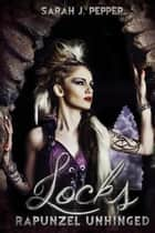 Locks: Rapunzel Unhinged - Twisted Fairytale Confessions Collection ebook by Sarah J. Pepper