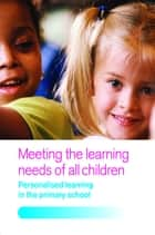 Meeting the Learning Needs of All Children - Personalised Learning in the Primary School ebook by Joan Dean