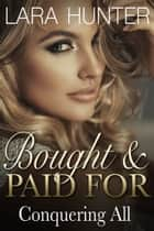 Bought And Paid For: Conquering All (Book Three) ebook by Lara Hunter