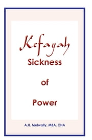 KEFAYAH Sickness of Power ebook by A.H. Metwally, MBA, CHA