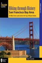 Hiking through History San Francisco Bay Area - Exploring the Region's Past by Trail ebook by Tracy Salcedo