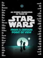 From a Certain Point of View (Star Wars) ebook by Nnedi Okorafor, John Jackson Miller, Sabaa Tahir,...