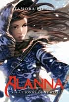 Alanna 4 - La Lionne de Tortall ebook by Tamora Pierce