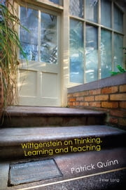 Wittgenstein on Thinking, Learning and Teaching ebook by Patrick Quinn