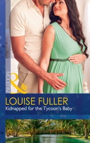 Kidnapped For The Tycoon's Baby (Mills & Boon Modern) (Secret Heirs of Billionaires, Book 11) ekitaplar by Louise Fuller