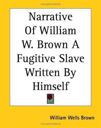 The Narrative Of William W. Brown, A Fugitive Slave ekitaplar by William Wells Brown