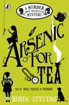Arsenic For Tea - A Murder Most Unladylike Mystery eBook by Robin Stevens
