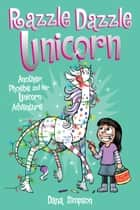 Razzle Dazzle Unicorn - Another Phoebe and Her Unicorn Adventure ebook by Dana Simpson