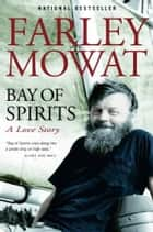 Bay of Spirits ebook by Farley Mowat