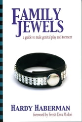 Family Jewels: A Guide to Male Genital Play and Torment ebook by Hardy, Haberman