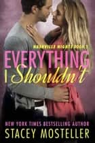 Everything I Shouldn't ebook by Stacey Mosteller