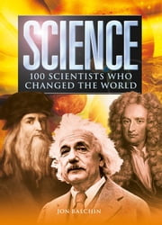 Science - 100 Scientists Who Changed the World ebook by Jon Balchin