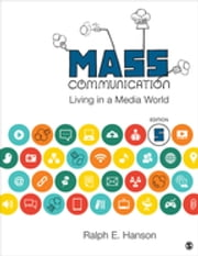 Mass Communication - Living in a Media World ebook by Ralph E. Hanson