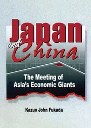 Japan and China - The Meeting of Asia's Economic Giants ebook by Erdener Kaynak,Kazuo. J Fukuda