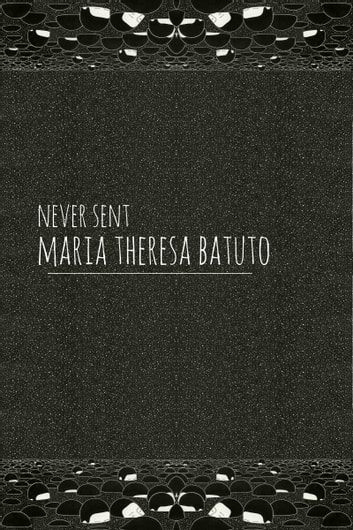 Never Sent ebook by Maria Theresa Batuto