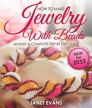 How To Make Jewelry With Beads: An Easy & Complete Step By Step Guide ebook by Kobo.Web.Store.Products.Fields.ContributorFieldViewModel