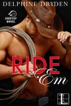 Ride 'Em ebook by Delphine Dryden