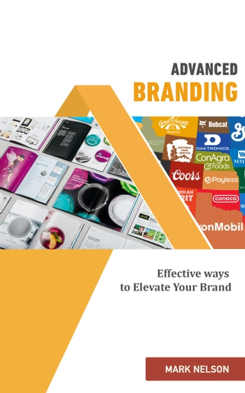 Advanced Branding: Effective Ways To Elevate Your Brand ebook by Mark Nelson